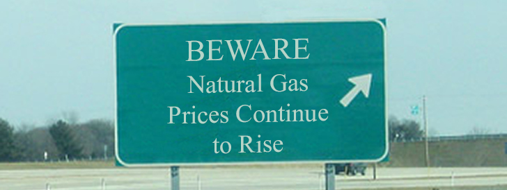 BEWARE - Natural Gas Prices Continue to Rise